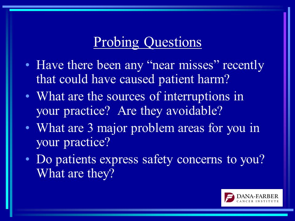 Probing Questions Have there been any near misses recently that could have caused patient harm.