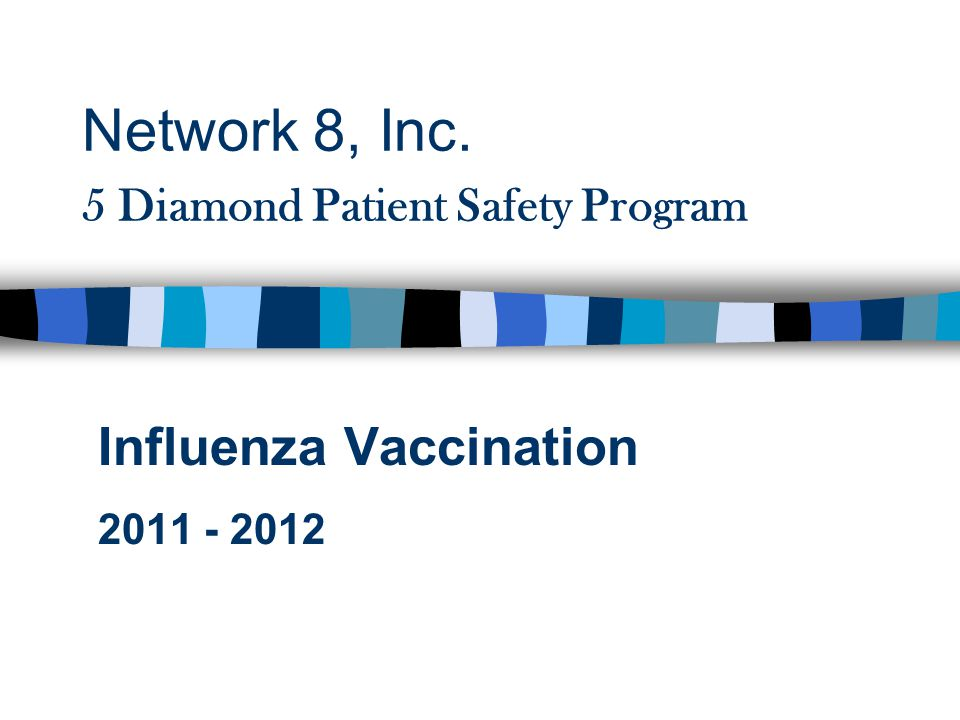 Network 8, Inc. 5 Diamond Patient Safety Program Influenza Vaccination
