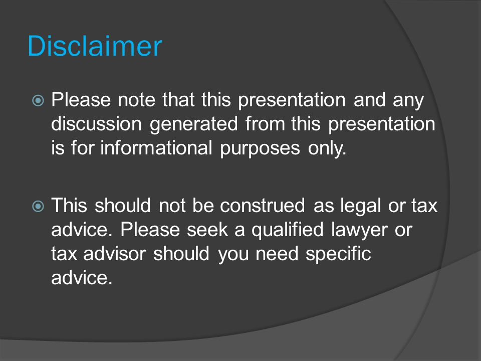 Disclaimer  Please note that this presentation and any discussion generated from this presentation is for informational purposes only.
