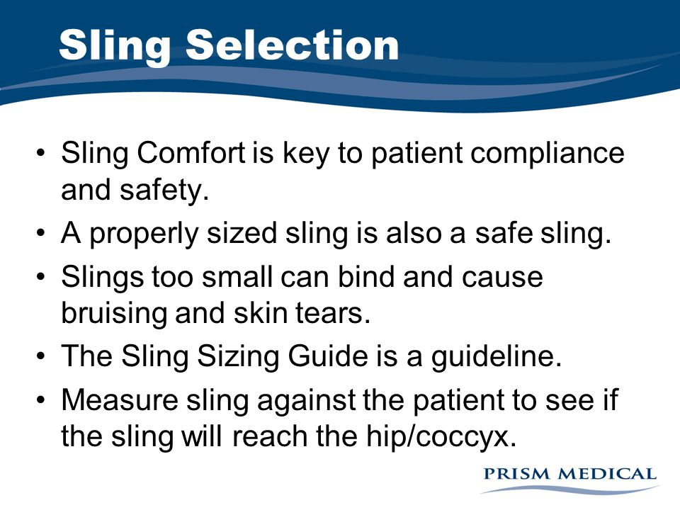 Sling Selection Sling Comfort is key to patient compliance and safety.