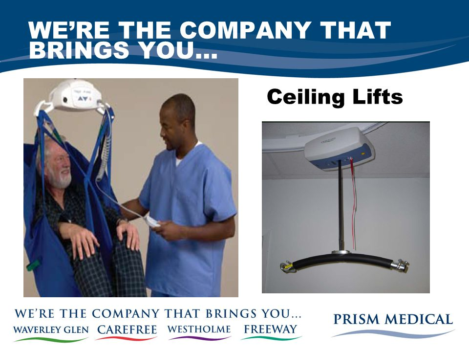 WE'RE THE COMPANY THAT BRINGS YOU… Ceiling Lifts