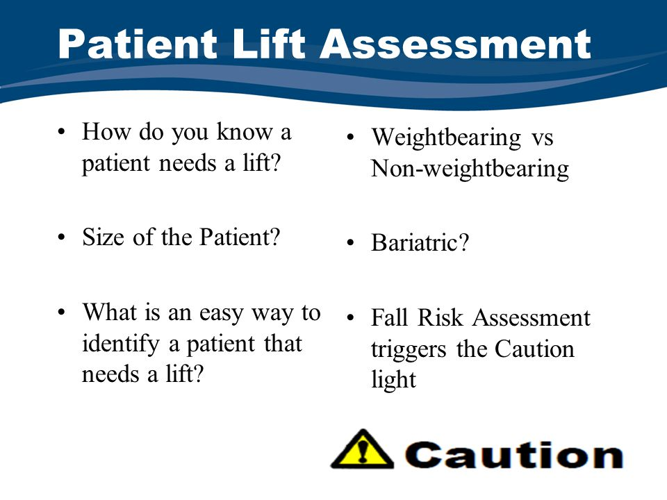Patient Lift Assessment How do you know a patient needs a lift.