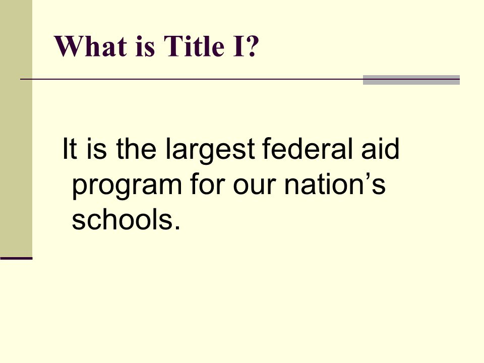 What is Title I It is the largest federal aid program for our nation's schools.