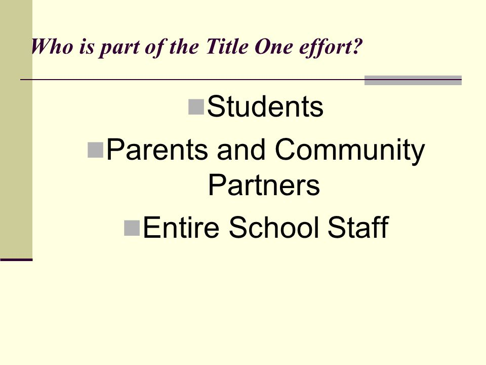 Who is part of the Title One effort Students Parents and Community Partners Entire School Staff
