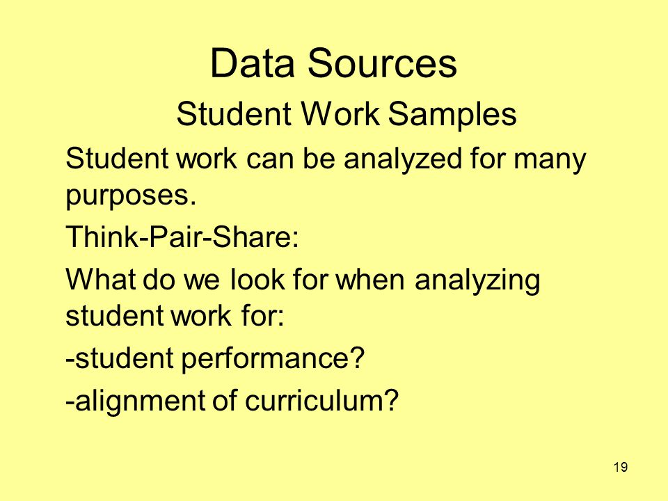 Data Sources Student Work Samples Student work can be analyzed for many purposes.