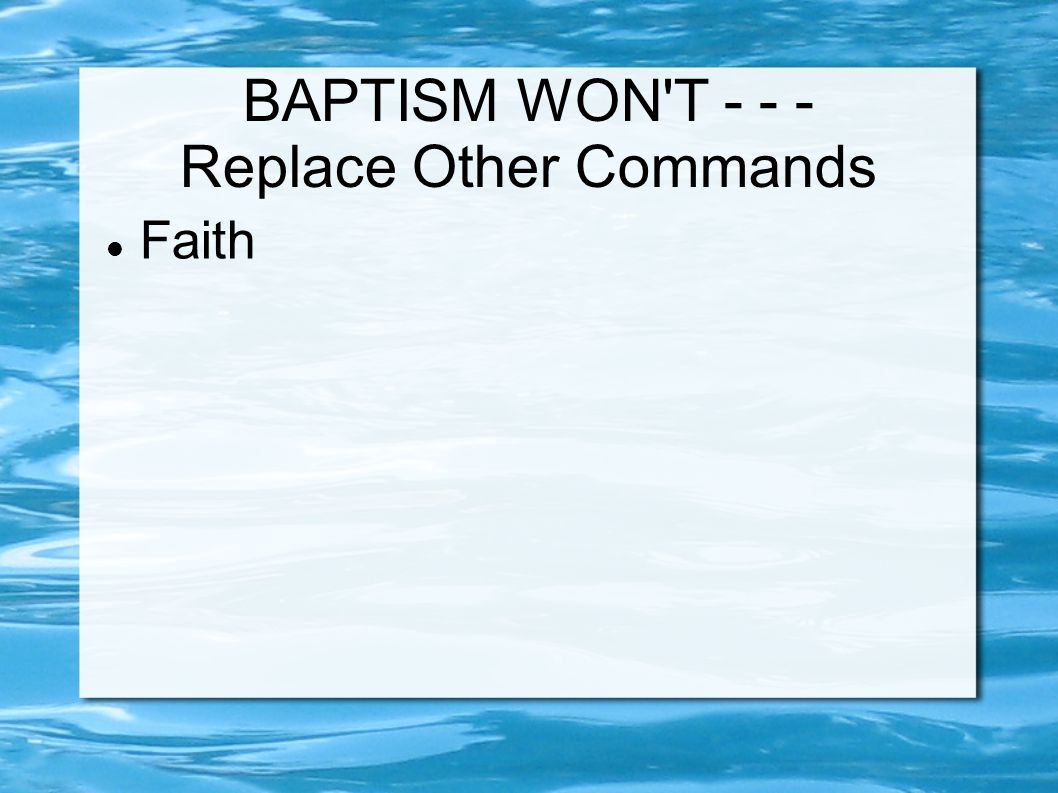 BAPTISM WON T Replace Other Commands Faith