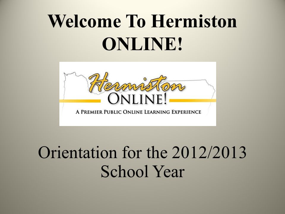 Welcome To Hermiston ONLINE! Orientation for the 2012/2013 School Year