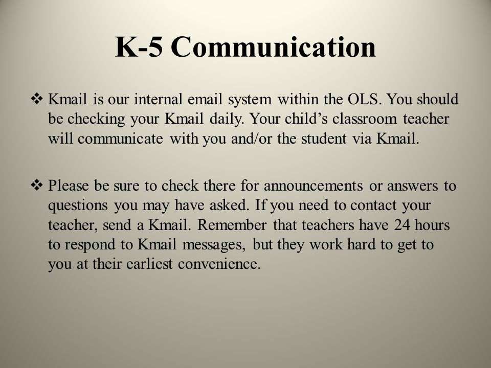 K-5 Communication  Kmail is our internal  system within the OLS.