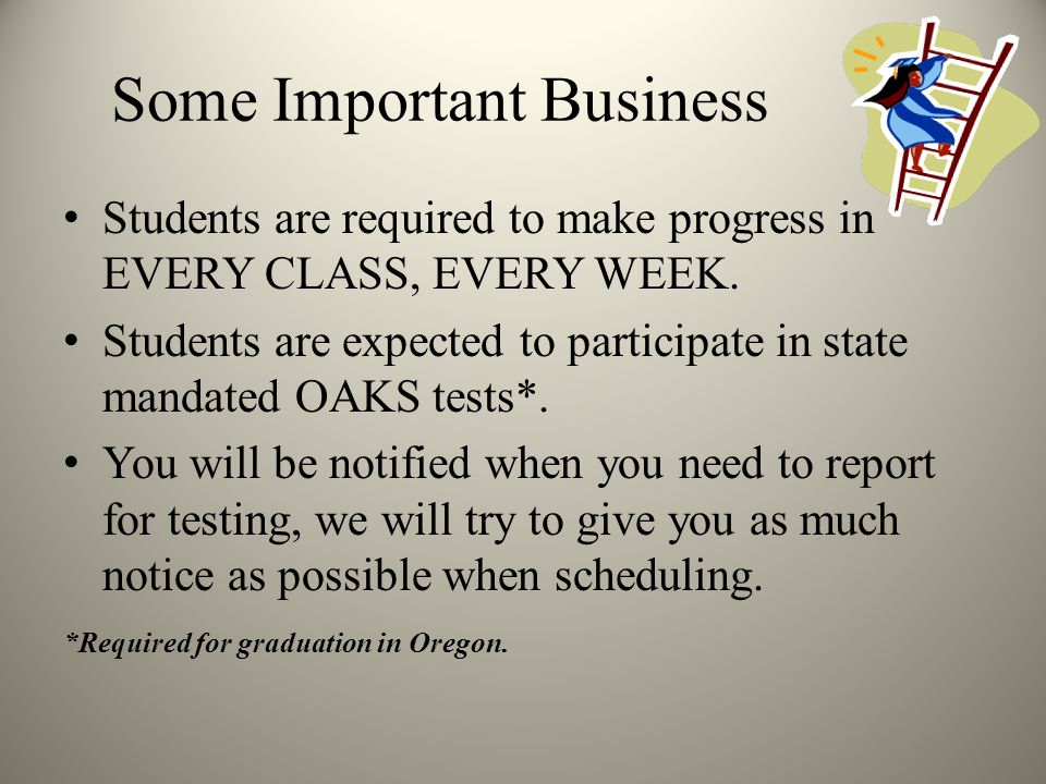 Some Important Business Students are required to make progress in EVERY CLASS, EVERY WEEK.