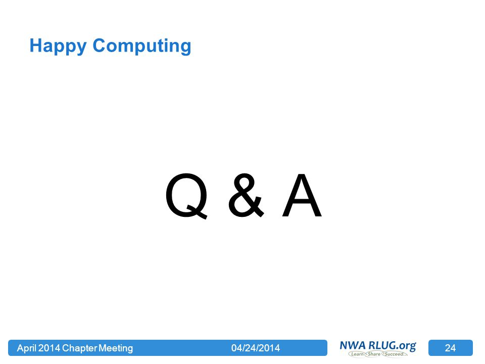 Happy Computing Q & A 04/24/2014April 2014 Chapter Meeting 24