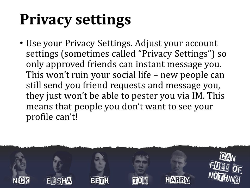 Privacy settings Use your Privacy Settings.