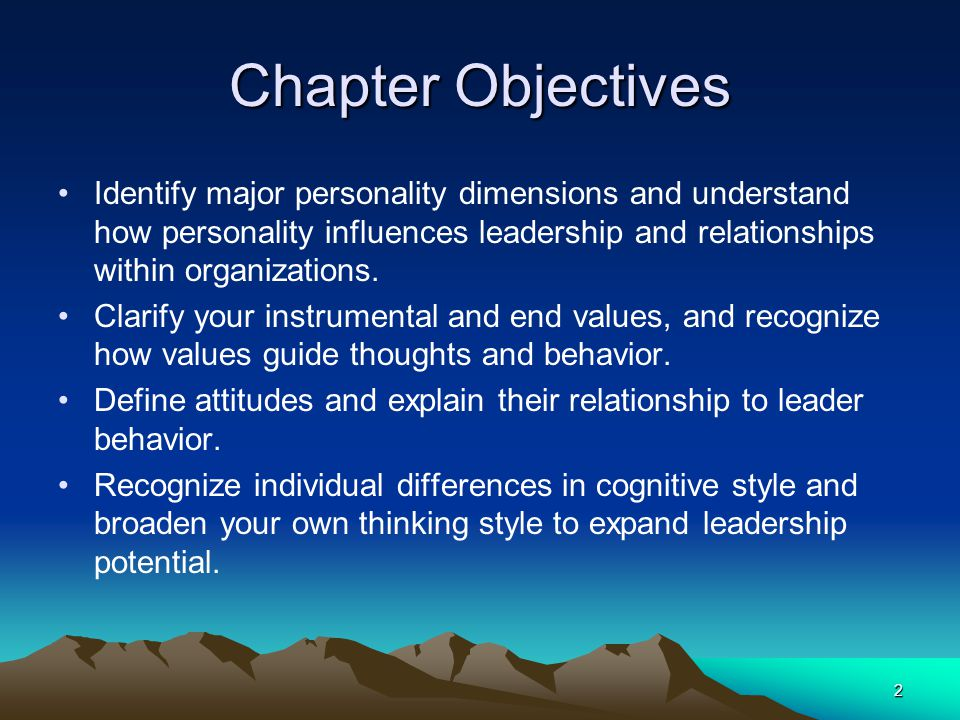 2 Chapter Objectives Identify major personality dimensions and understand how personality influences leadership and relationships within organizations.