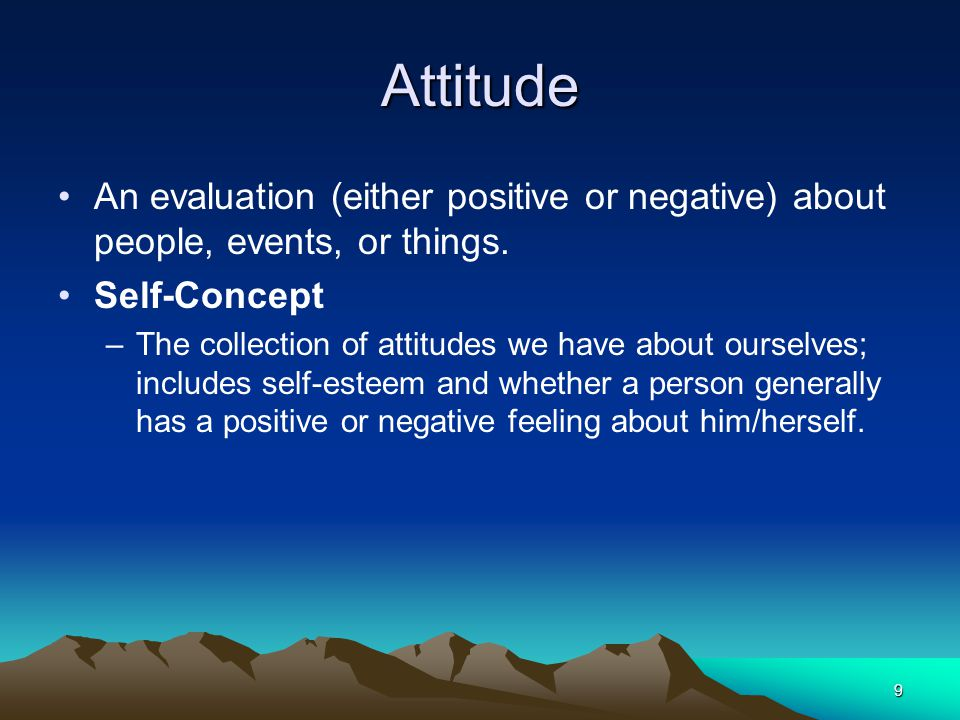 9 Attitude An evaluation (either positive or negative) about people, events, or things.