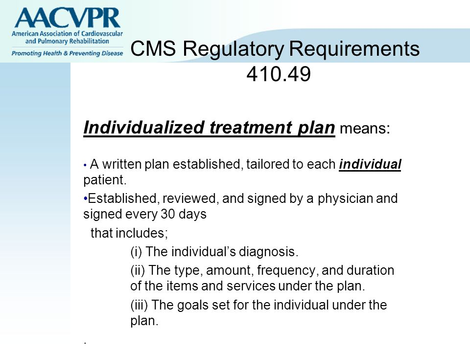 Individualized treatment plan means: A written plan established, tailored to each individual patient.
