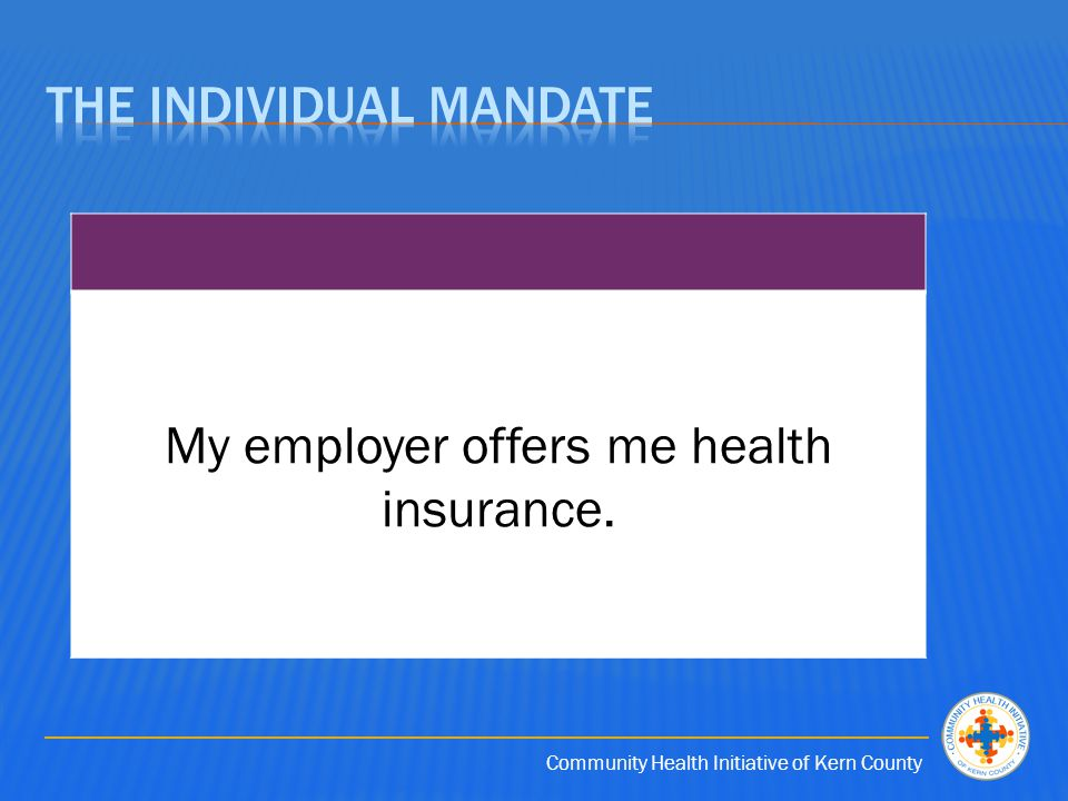 Community Health Initiative of Kern County My employer offers me health insurance.