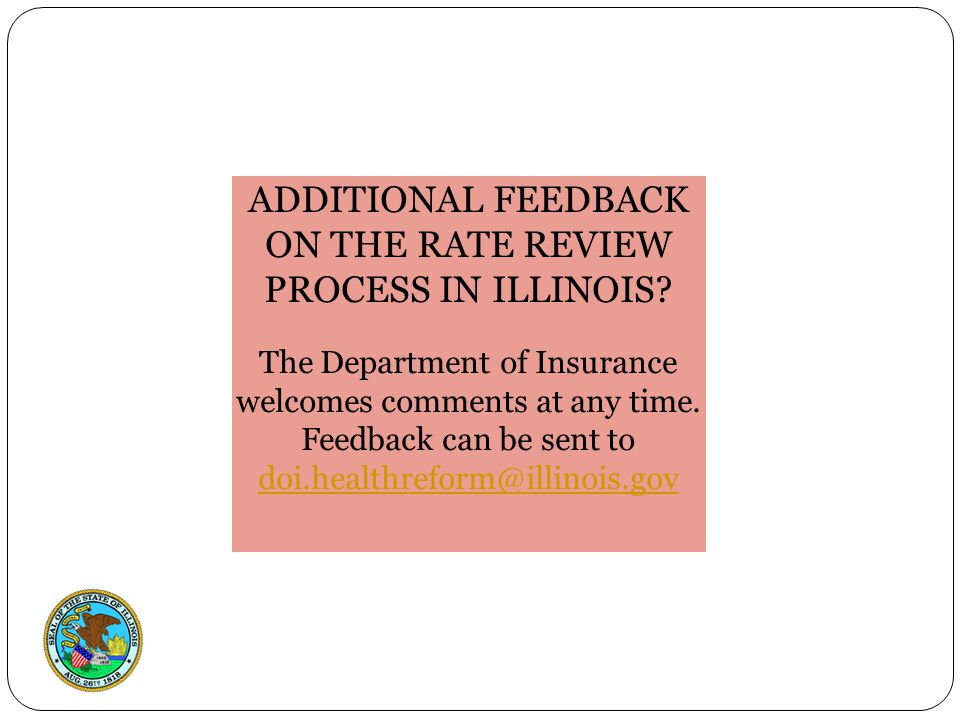 Presented by the Illinois Department of Insurance Andrew Boron, Director ADDITIONAL FEEDBACK ON THE RATE REVIEW PROCESS IN ILLINOIS.