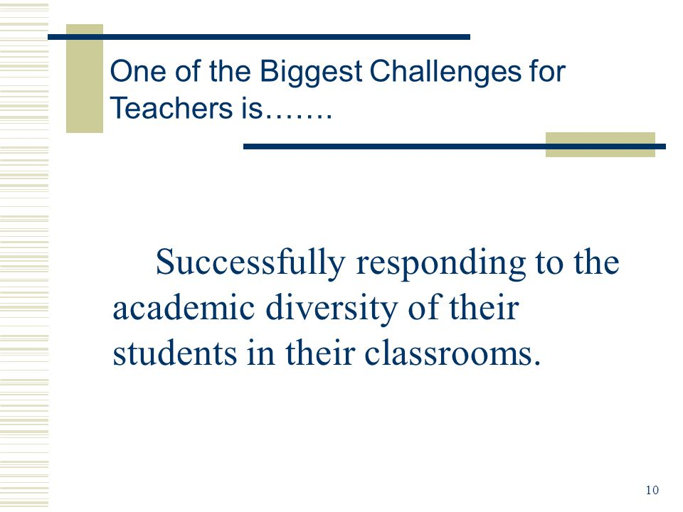 10 Successfully responding to the academic diversity of their students in their classrooms.