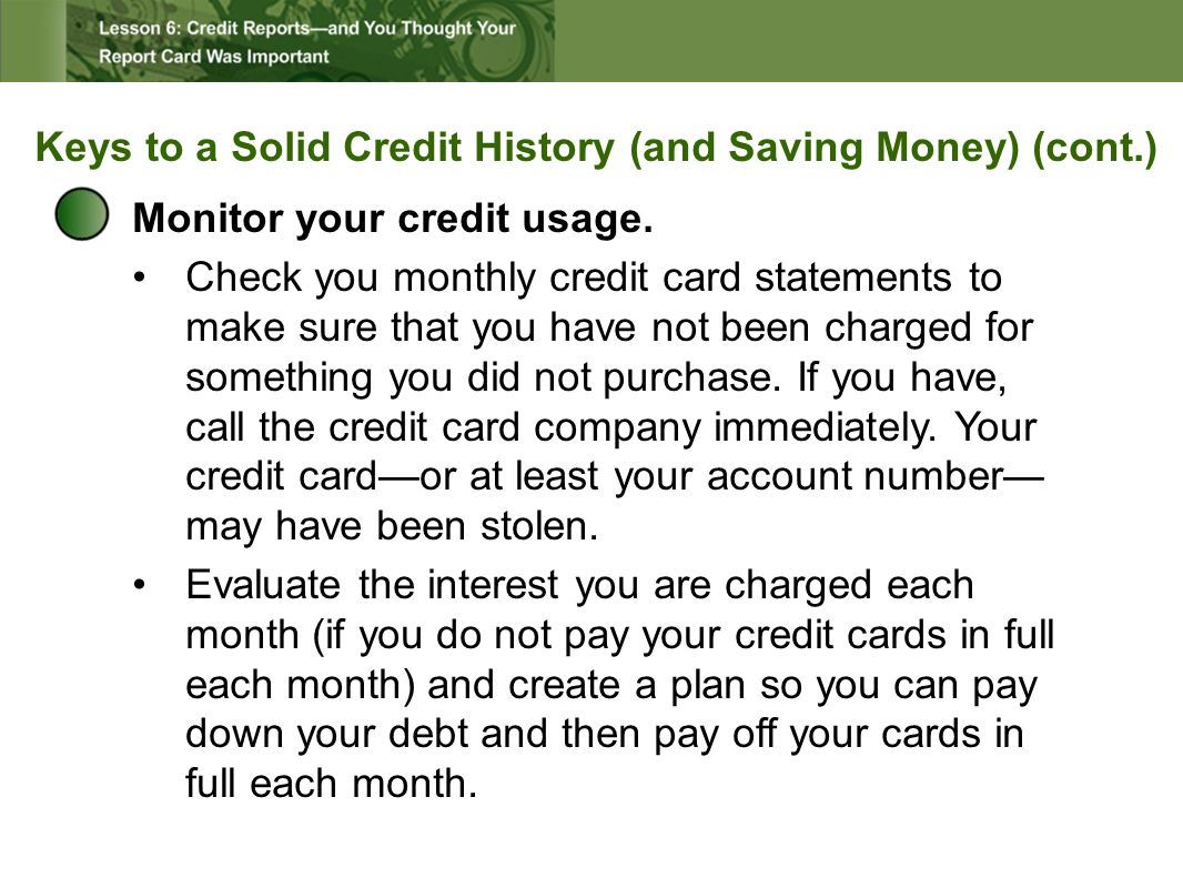 Keys to a Solid Credit History (and Saving Money) (cont.) Monitor your credit usage.