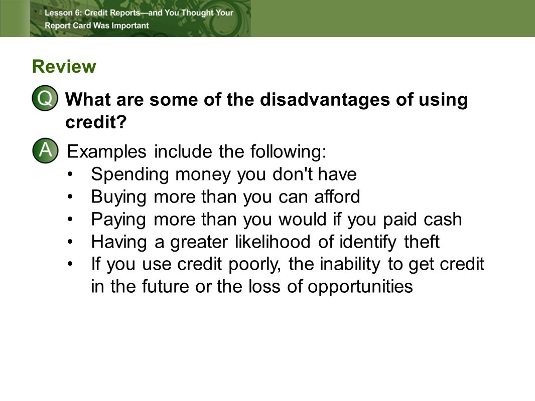 Review What are some of the disadvantages of using credit.