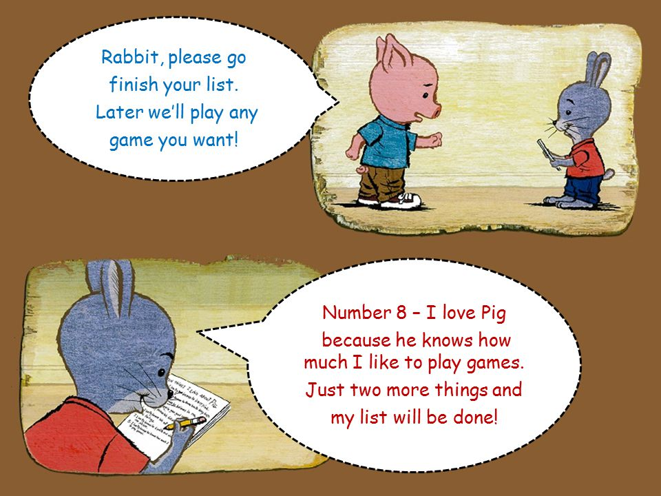 Number 7 – I love Pig because he is polite and always says please.