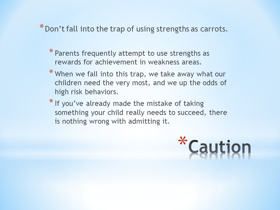 * Don't fall into the trap of using strengths as carrots.