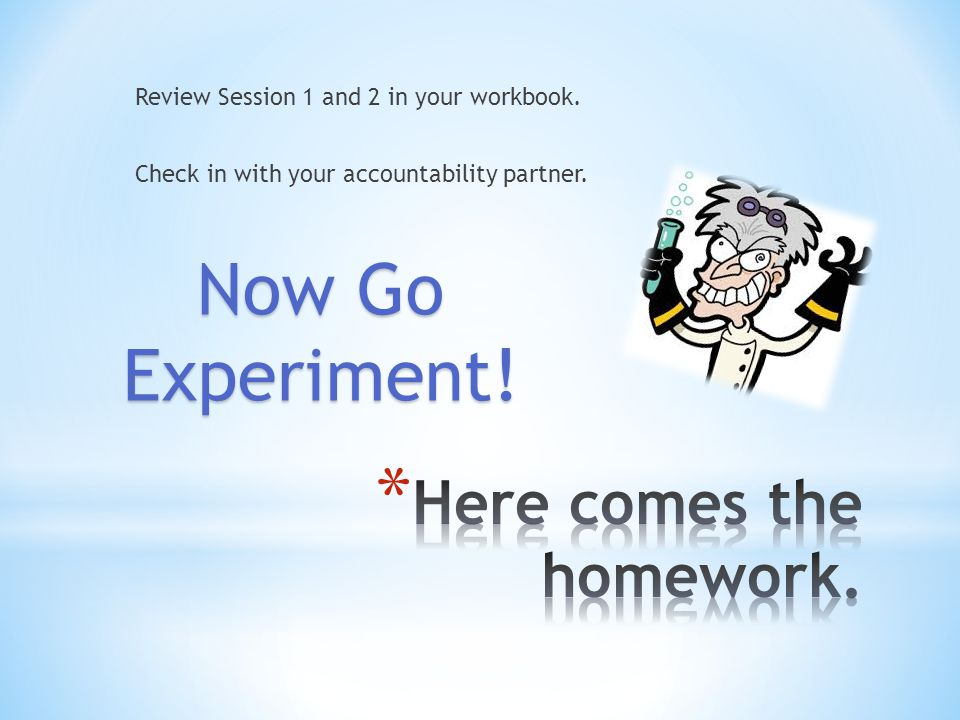 Review Session 1 and 2 in your workbook. Check in with your accountability partner.