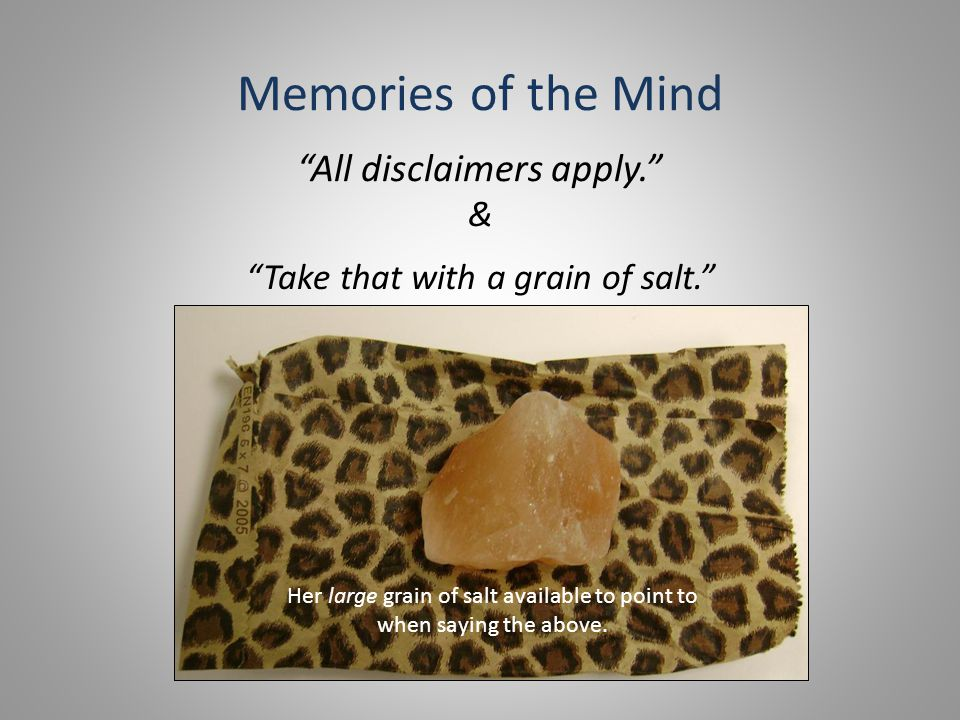 Memories of the Mind All disclaimers apply. & Her large grain of salt available to point to when saying the above.