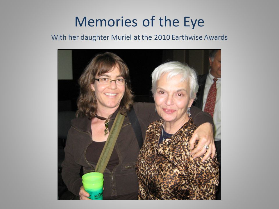 Memories of the Eye With her daughter Muriel at the 2010 Earthwise Awards