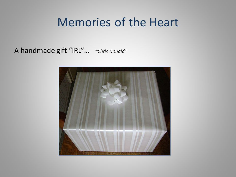 Memories of the Heart A handmade gift IRL … ~Chris Donald~