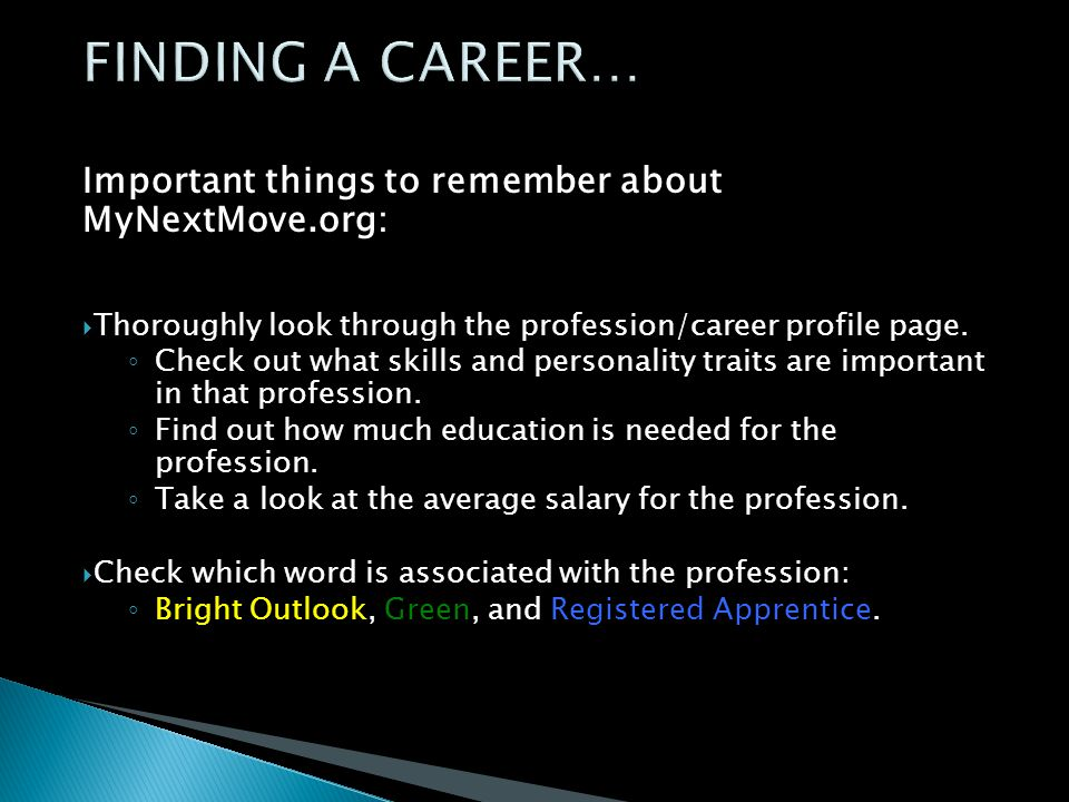 Important things to remember about MyNextMove.org:  Thoroughly look through the profession/career profile page.