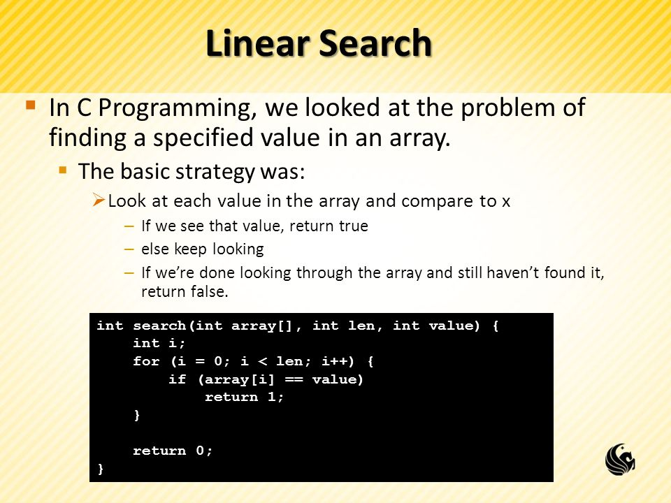 Linear Search  In C Programming, we looked at the problem of finding a specified value in an array.