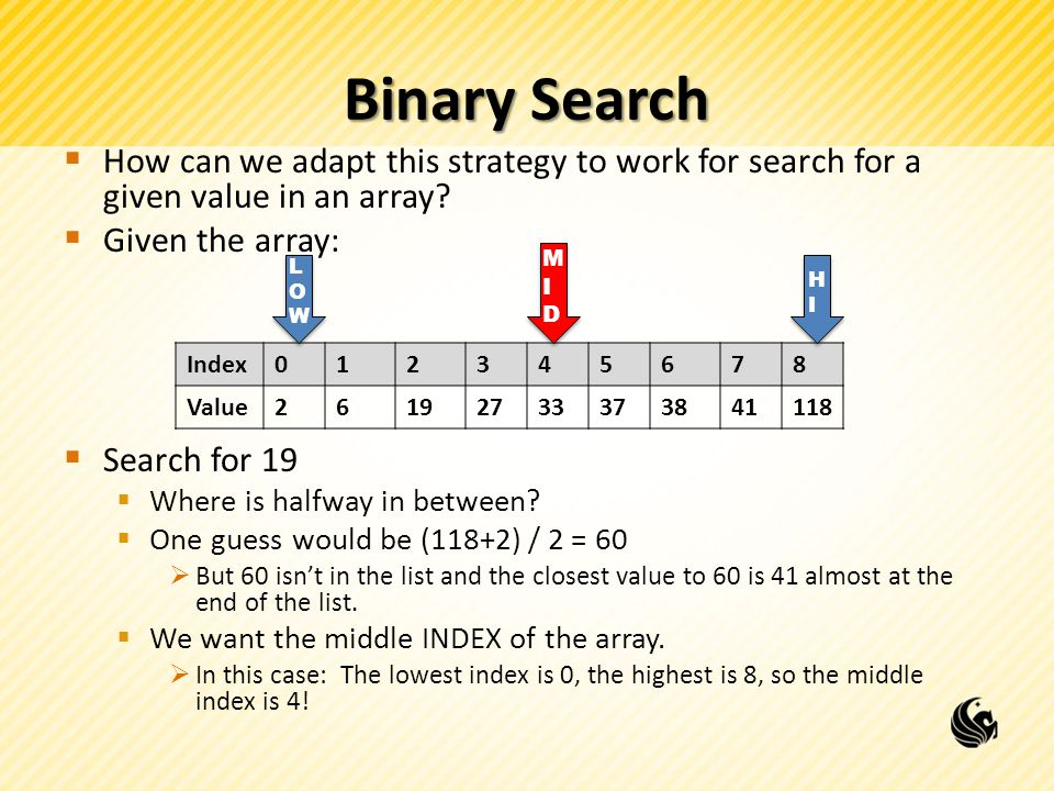 Binary Search  How can we adapt this strategy to work for search for a given value in an array.