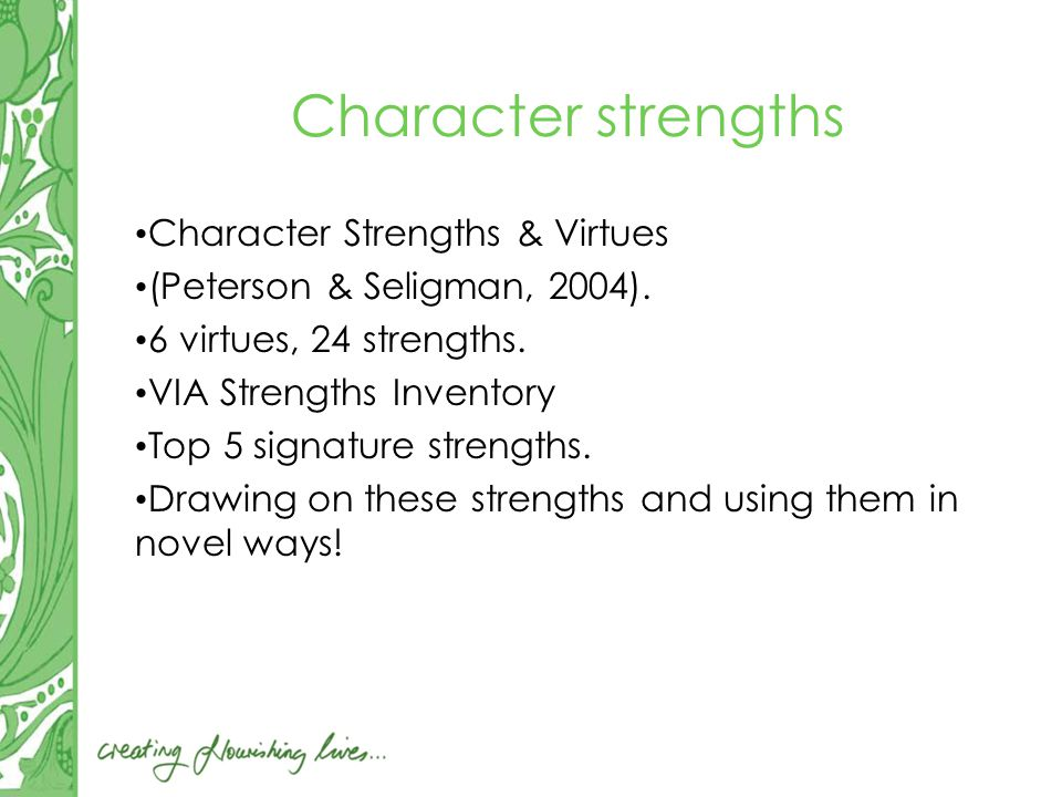 Character strengths Character Strengths & Virtues (Peterson & Seligman, 2004).