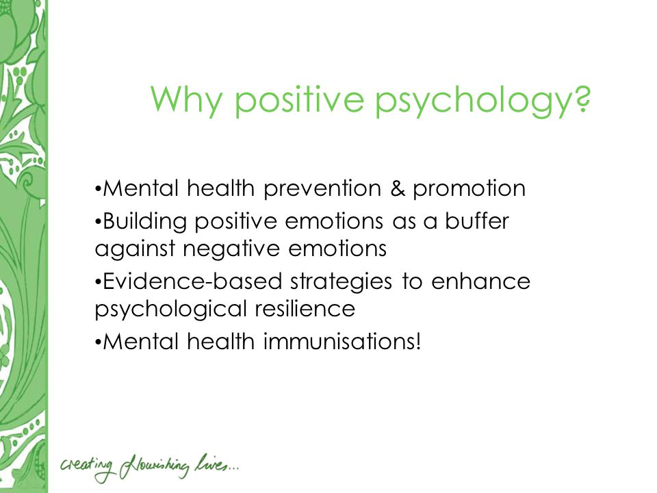 Mental health prevention & promotion Building positive emotions as a buffer against negative emotions Evidence-based strategies to enhance psychological resilience Mental health immunisations!