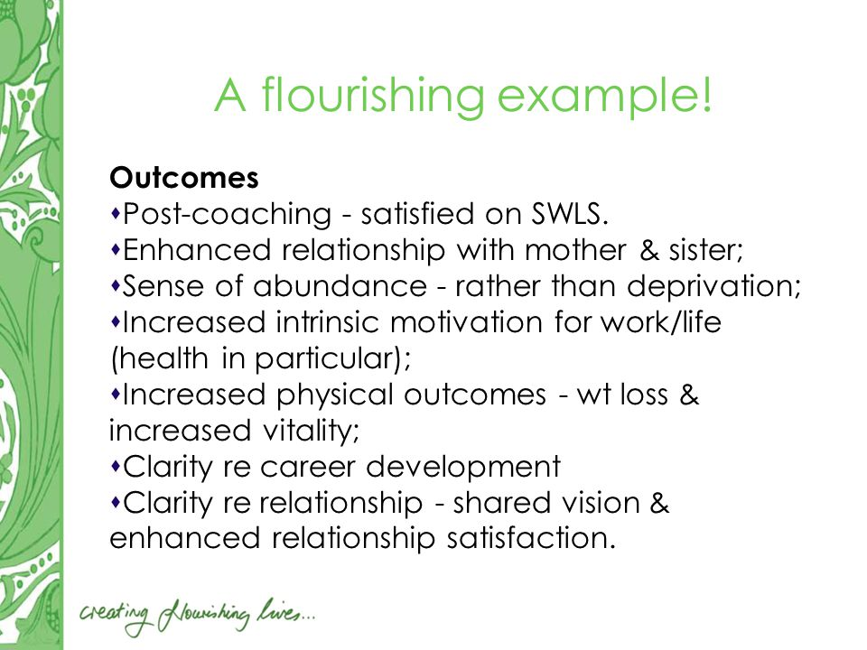 A flourishing example. Outcomes  Post-coaching - satisfied on SWLS.