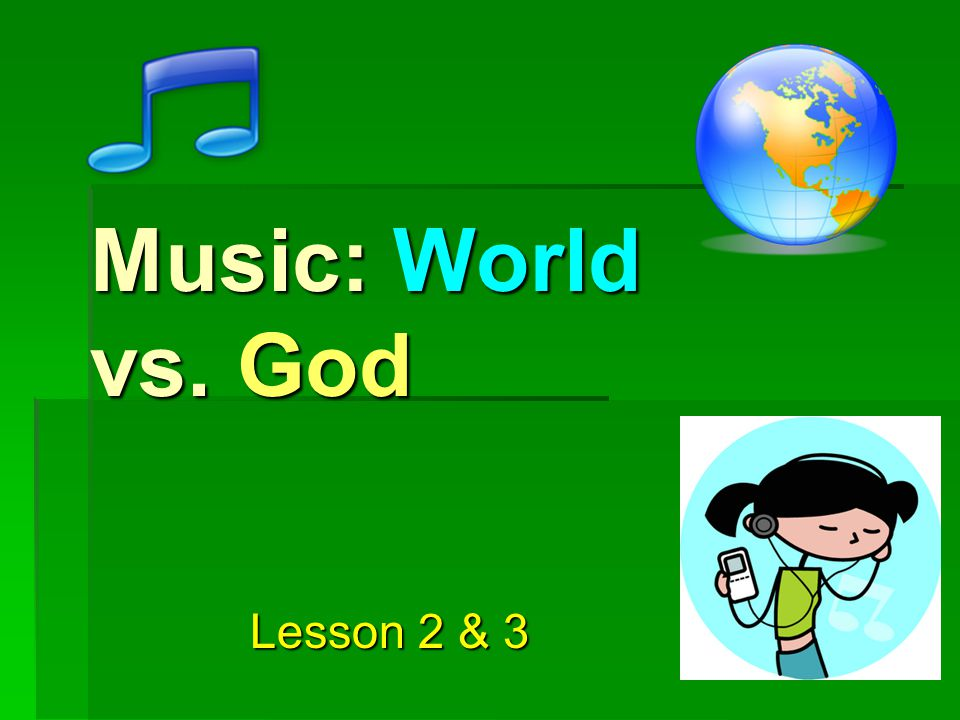 Music: World vs. God Lesson 2 & 3