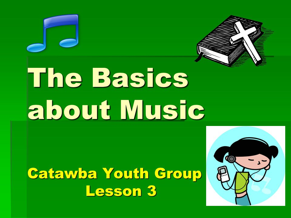 The Basics about Music Catawba Youth Group Lesson 3