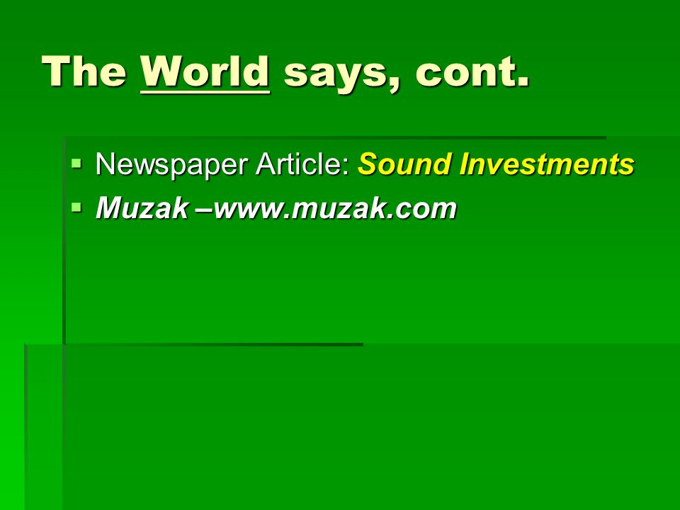 The World says, cont.  Newspaper Article: Sound Investments  Muzak –www.muzak.com