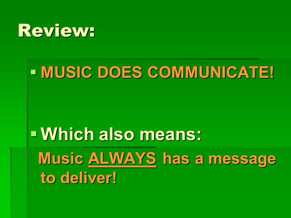 Review:  MUSIC DOES COMMUNICATE.  Which also means: Music ALWAYS has a message to deliver.