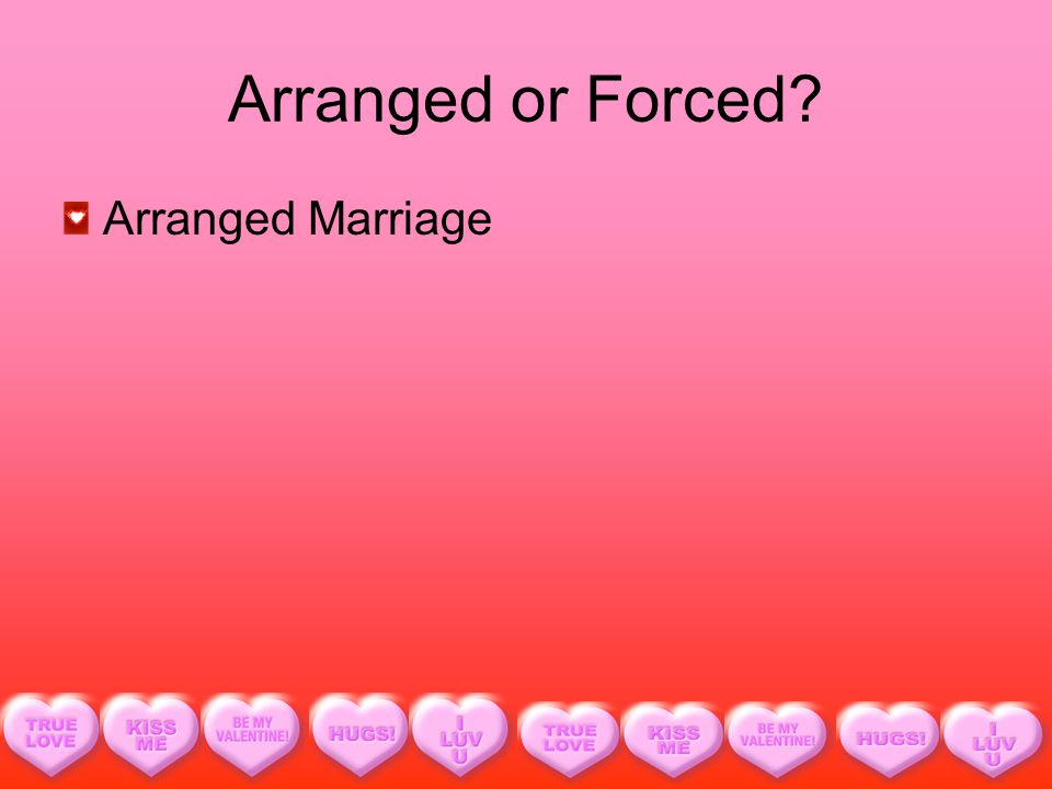 Arranged or Forced Arranged Marriage