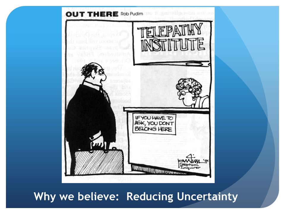 Why we believe: Reducing Uncertainty