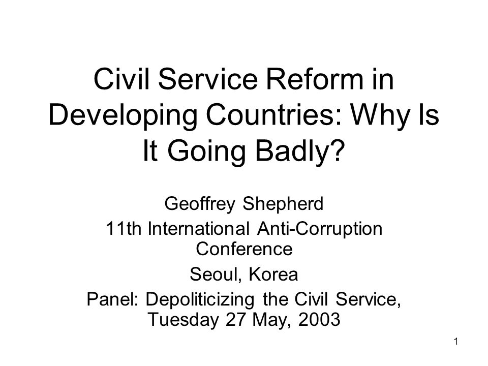 1 Civil Service Reform in Developing Countries: Why Is It Going Badly.