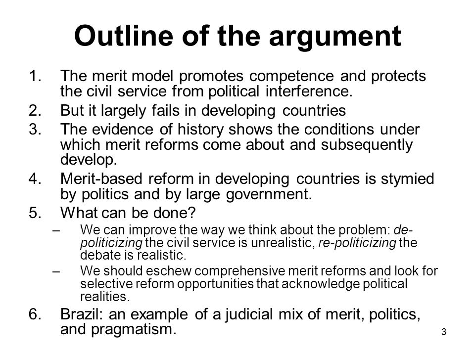 3 Outline of the argument 1.The merit model promotes competence and protects the civil service from political interference.