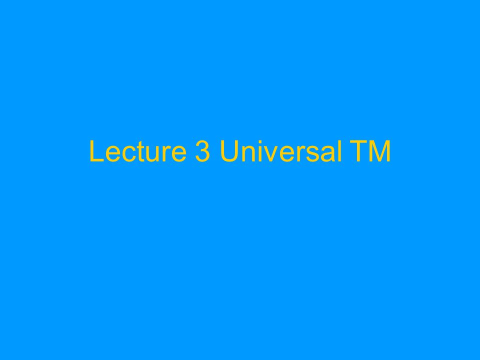 Lecture 3 Universal TM