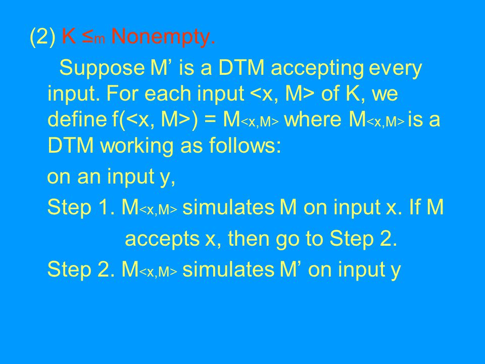 (2) K ≤ m Nonempty. Suppose M' is a DTM accepting every input.