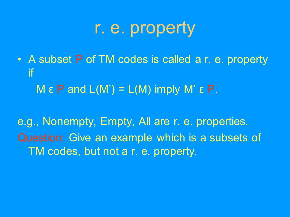 r. e. property A subset P of TM codes is called a r.