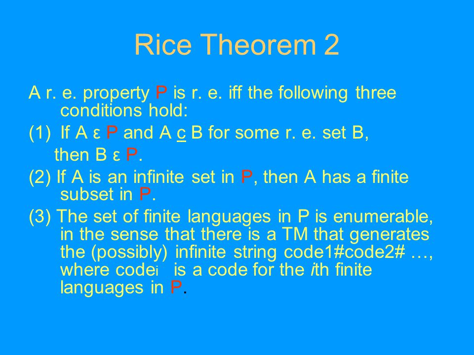 Rice Theorem 2 A r. e. property P is r. e.