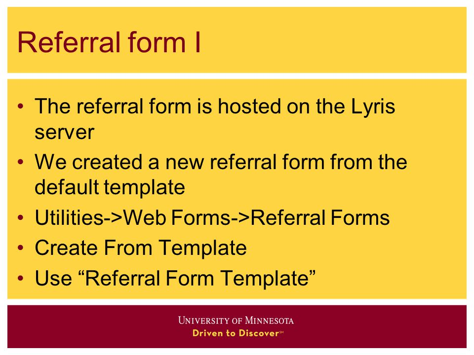 Referral form I The referral form is hosted on the Lyris server We created a new referral form from the default template Utilities->Web Forms->Referral Forms Create From Template Use Referral Form Template