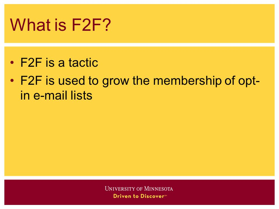 What is F2F F2F is a tactic F2F is used to grow the membership of opt- in e-mail lists