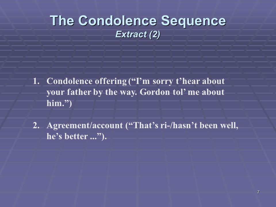 7 The Condolence Sequence Extract (2) 1.Condolence offering ( I'm sorry t'hear about your father by the way.